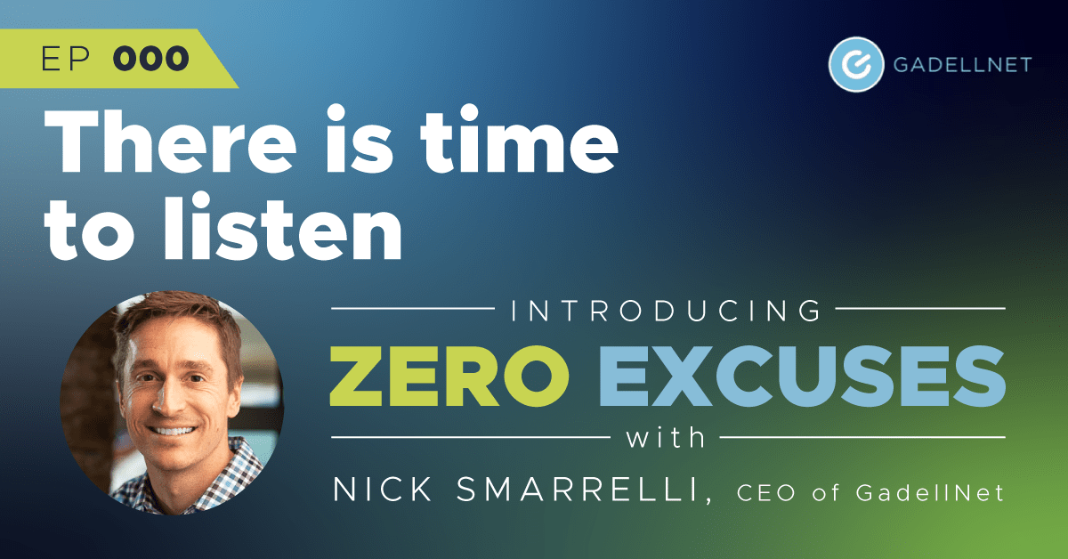 Zero Excuses: There is time to listen 1
